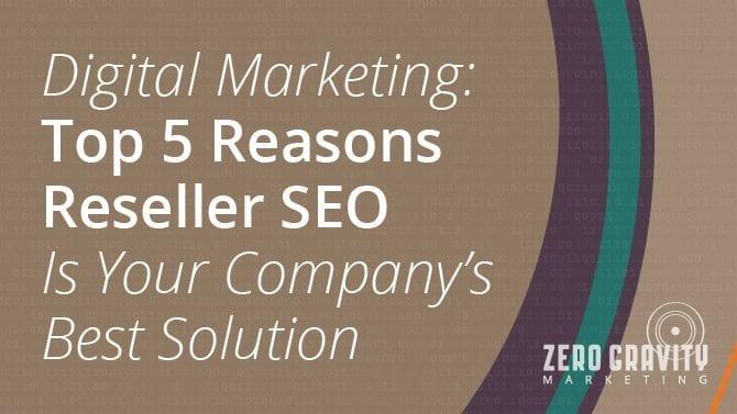 Digital Marketing: top 5 reasons reseller SEO is best