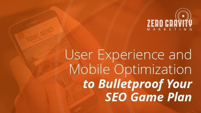 User Experience and Mobile Optimization to Bulletproof Your SEO Game Plan