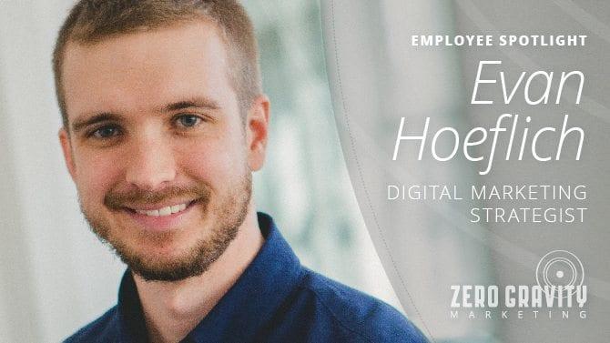 Employee Spotlight - Evan Hoeflich, Digital Marketing Strategist