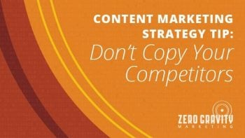 Content Marketing Strategy: Don't Copy Competitor's Digital Marketing