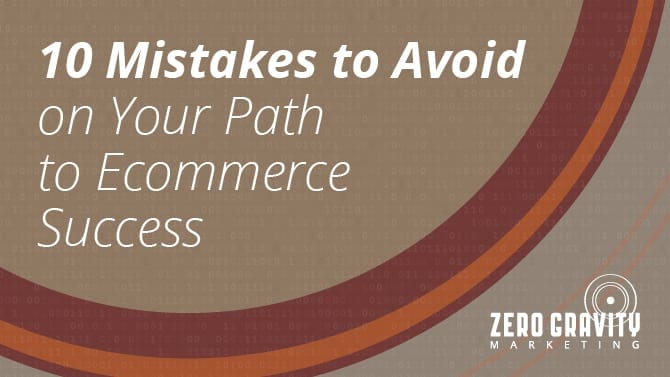10 Mistakes to Avoid on Your Path to Ecommerce Success