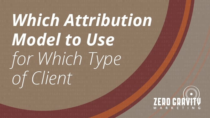 Which Attribution Model to Use for Which Type of Client