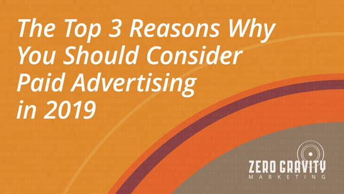 3 Reasons Why You Need to Start Paid Advertising in 2019