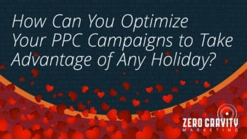 How Can You Optimize Your PPC Campaigns to Take Advantage of Any Holiday?