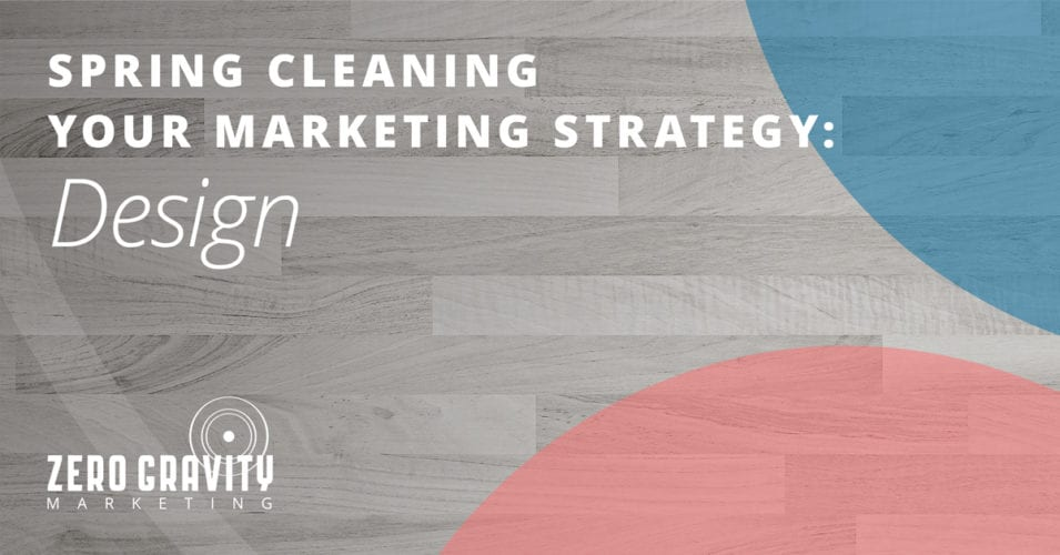 Spring Cleaning Your Marketing Strategy – Design