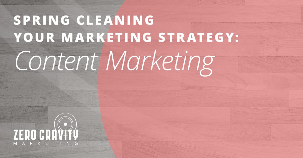 Spring Cleaning Your Marketing Strategy – Content Marketing