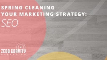 Spring Cleaning Your Marketing Strategy – SEO