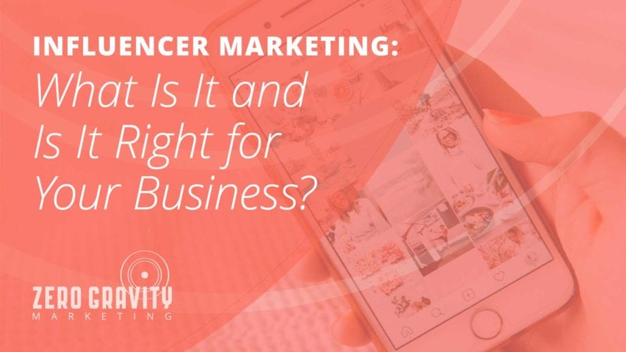 Influencer Marketing: What is it and is it Right for Your Business?