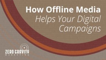 How Offline Media Helps Your Digital Campaigns