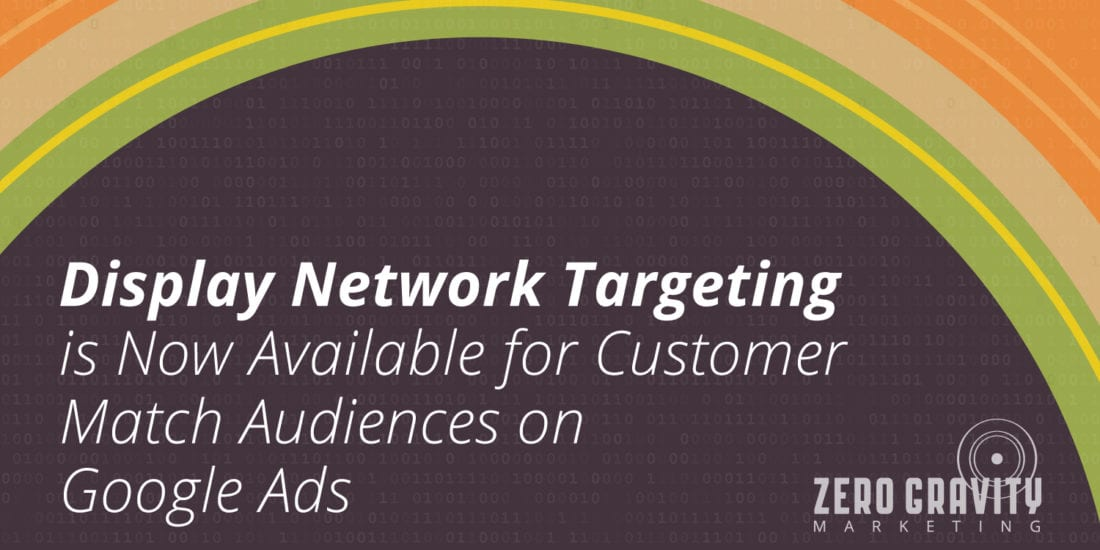 Display NetworkTargeting is Now Available forCustomer Match Audienceson Google Ads