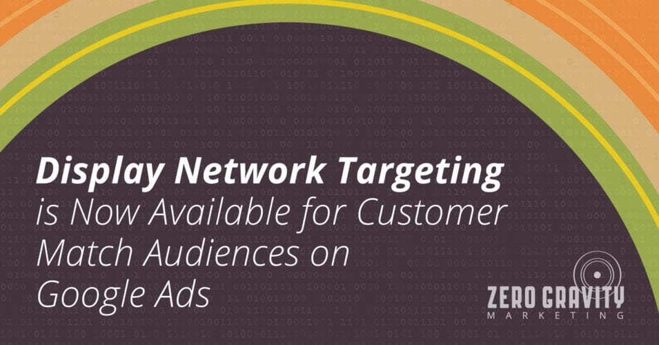 Display Network Targeting is Now Available for Customer Match Audiences on Google Ads