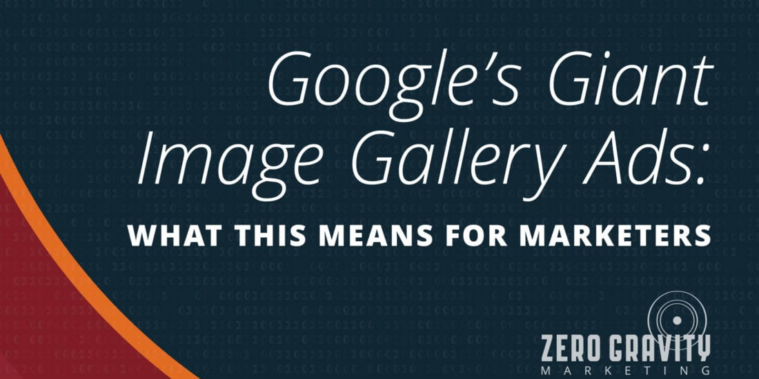 Google's Giant Image Gallery Ads: What This Means for Marketers