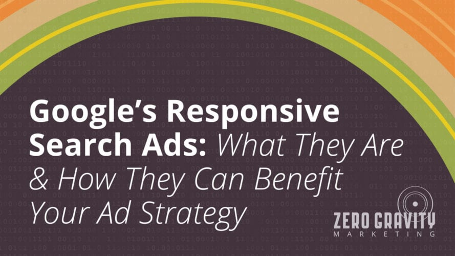 Google Responsive Search Ads: What They Are & How They Can Benefit Your Ad Strategy