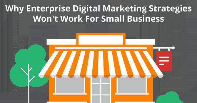 enterprise digital marketing strategies won't work for small business
