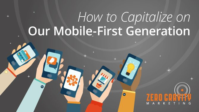 capitalize on mobile-first generation